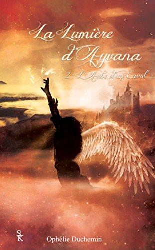 L'Aube d'un envol: La lumière d'Ayvana, T2
