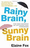 Rainy Brain. Sunny Brain: The New Science of Optimism and Pessimism by Fox. Elaine ( 2012 ) Paperback