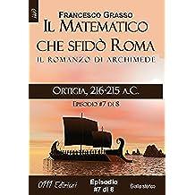 Ortigia, 216-215 a.C. - serie Il Matematico che sfidò Roma ep. #7 di 8 (A piccole dosi)