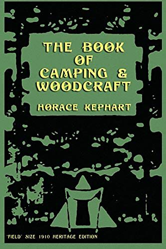 The Book of Camping & Woodcraft: A Guidebook For Those Who Travel In The Wilderness (English Edition)