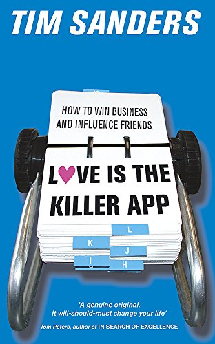 Love Is the Killer App: Hiow to Win Business and Influence Friends (App Geld Netzwerk)