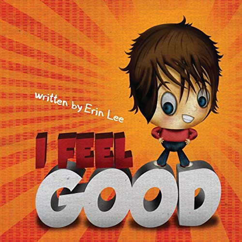 I Feel Good (Feel Good Books Series)