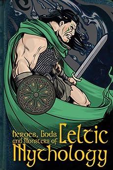 Heroes, Gods and Monsters of Celtic Mythology (English Edition) par [Macdonald, Fiona]