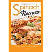 Spinach Recipes: Clever Ways with Spinach (English Edition)