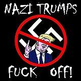 Nazi Trumps Fuck Off! (feat. Paul Destructo) [Explicit]