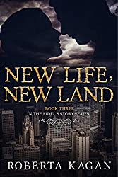 New Life, New Land: Book Three in the Eidel's Story Series