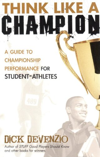 Think Like a Champion: A Guide to Championship Performance for Student-Athletes por Dick DeVenzio