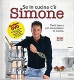 Se in cucina c'è Simone... Tanti menu per conquistare in cucina. Con DVD