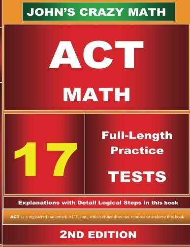 act-math-17-tests-2nd-edition-johns-crazy-math-by-john-su-2013-08-29