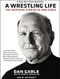 A Wrestling Life: The Inspiring Stories of Dan Gable by Dan Gable (2015-06-09)