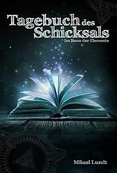 Tagebuch des Schicksals: Im Bann der Elemente (German Edition) by [Lundt, Mikael]