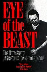 Eye of the Beast: The True Story of Serial Killer James Wood