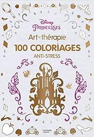 Princesses Disney 100 Coloriages Anti Stress Babelio