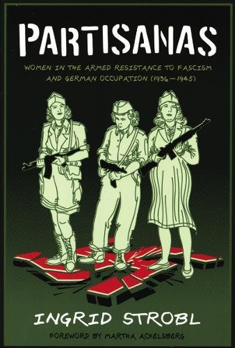 Partisanas: Women in the Armed Resistance to Facism and German Occupation (1936-1945)