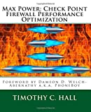 Max Power: Check Point Firewall Performance Optimization by Timothy C. Hall (2015-04-08)