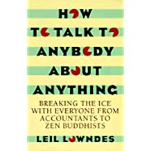 How to Talk to Anybody About Anything: Breaking the Ice With Everyone from Accountants to Zen Buddhists by Leil Lowndes (November 19,1993)