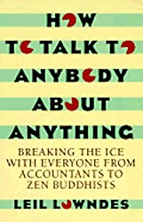 How to Talk to Anybody About Anything: Breaking the Ice With Everyone from Accountants to Zen Buddhists by Leil Lowndes (1993-11-02)