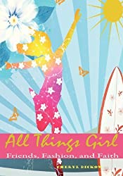 All Things Girl: Friends, Fashion and Faith by Cheryl Dickow (2013-01-17)