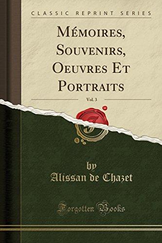 Mémoires, Souvenirs, Oeuvres Et Portraits, Vol. 3 (Classic Reprint)