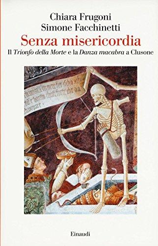 Senza misericordia. Il Trionfo della Morte e la Danza macabra a Clusone. Ediz. a colori