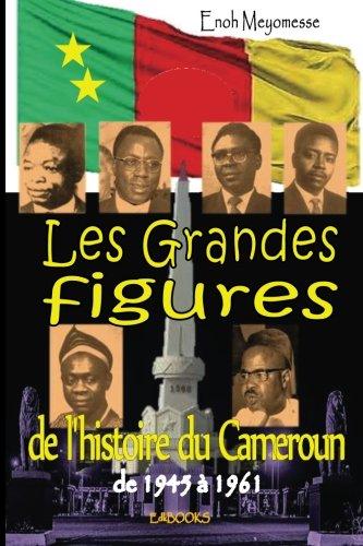 Les grandes figures de l'histoire du Cameroun par Enoh Meyomesse