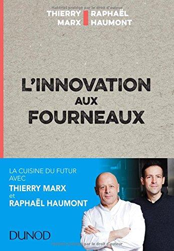 L'innovation aux fourneaux par Thierry Marx, Raphaël Haumont