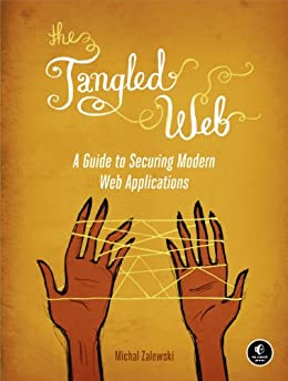The Tangled Web: A Guide to Securing Modern Web Applications par [Zalewski, Michal]