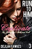 Run to Him, Part 3: Captivate: The Billionaire's Beck and Call, Book Four