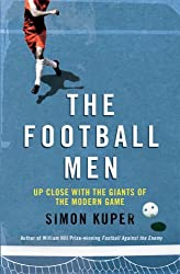 The Football Men: Up Close with the Giants of the Modern Game by Simon Kuper (2011-05-12)