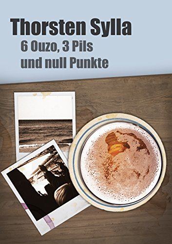 6 Ouzo,3 Pils und null Punkte (Drei Sechs Null)