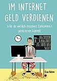 Im Internet Geld verdienen. Wie du wirklich passives Einkommen generieren kannst.  (German Edition)