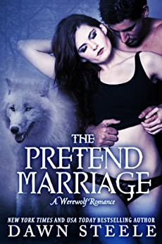 The Pretend Marriage: A Werewolf Romance by [Steele, Dawn]