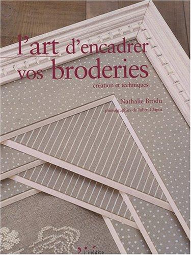 L'art d'encadrer vos broderies : Création et techniques par Nathalie Brodu
