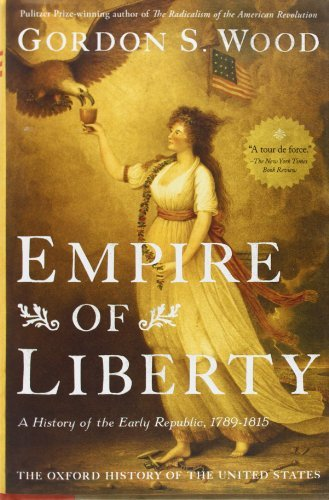 Empire of Liberty: A History of the Early Republic, 1789-1815 (Oxford History of the United States): Written by Gordon S. Wood, 2010 Edition, (First Edition) Publisher: OUP USA [Hardcover]