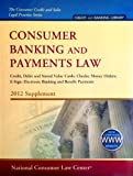 Consumer Banking and Payments Law, Credit, Debit and Stored Value Cards; Checks; Money Orders; E-sign; Electronic Banking and Benefit Payments 2012 Supplement by Mark Budnitz (2012-05-03)