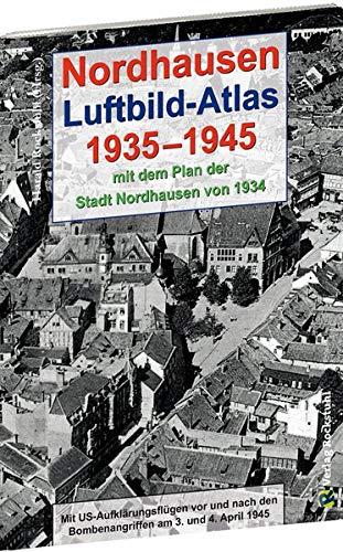 Nordhausen - Luftbild-Atlas 1935-1945 [mit Stadtplan 1934]: Mit US-Aufklärungsflügen vor und nach den Bombenangriffen am 3. und 4. April 1945