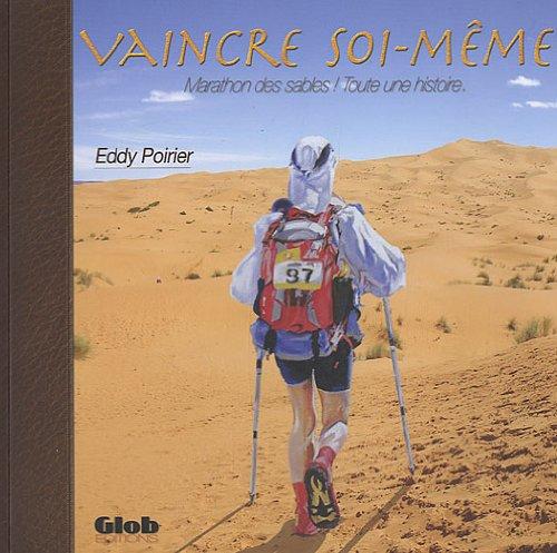 Vaincre soi-même : Marathon des sables ! Toute une histoire par Eddy Poirier