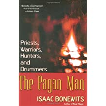 The Pagan Man: Priests, Warriors, Hunters, and Drummers