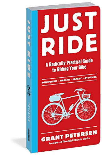 Just Ride: A Radically Practical Guide to Riding Your Bike por Grant Petersen