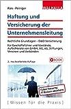 Haftung und Versicherung der Unternehmensleitung: Rechtliche Grundlagen - D&O-Versicherung; Für Geschäftsführer und Vorstände, Aufsichtsräte von GmbH, AG, eG, Stiftungen, Vereinen und Verbänden