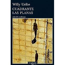 Cuadrante Las Planas (Andanzas) de Willy Uribe (1 abr 2010) Tapa blanda -- Finalista Premio Tusquets 2009