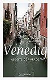 Venedig abseits der Pfade: Eine etwas andere Reise durch die Lagunenstadt - Wolfgang Salomon