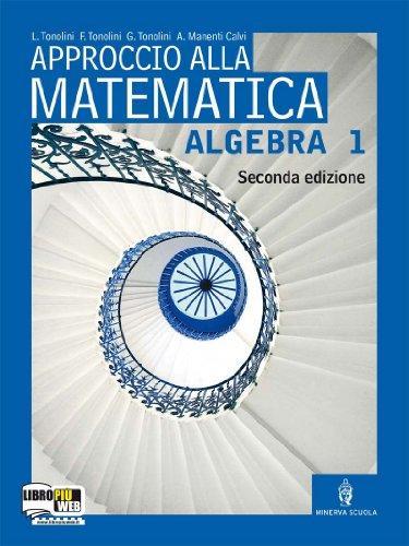 Approccio alla matematica. Algebra. Per le Scuole superiori. Con espansione online: 1