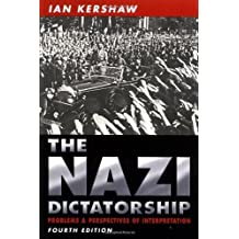 The Nazi Dictatorship: Problems and Perspectives of Interpretation 4th (fourth) Edition by Kershaw, Ian [2000]