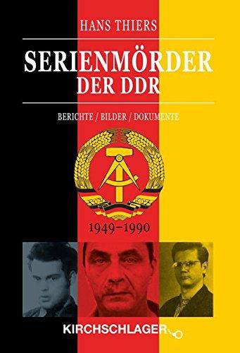 Serienmörder der DDR: Berichte/Bilder/Dokumente (1949-1990)