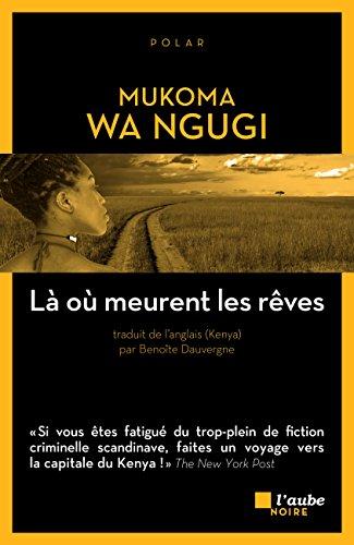 Là où meurent les rêves (Inspecteur Ishmael, tome 1) - Mukoma Wa Ngugi