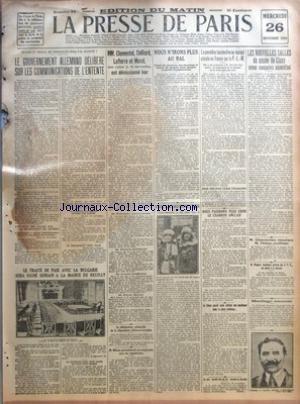 PRESSE DE PARIS (LA) [No 30] du 26/11/1919 - QUAND LE TRAITE DE VERSAILLES SERA-T-IL RATIFIE - LE GOUVERNEMENT ALLEMAND DELIBERE SUR LES COMMUNICATIONS DE L'ENTENTE - UNE NOTE DES ALLIES SUR LES PRISONNIERS DE GUERRE - LE CABINET DE BERLIN ENTEND VON SIMSON - IL REPARTIRAIT POUR PARIS - LE TRAITE DE PAIX AVEC LA BULGARIE SERA SIGNE DEMAIN A LA MAIRIE DE NEUILLY - LA ROUMANIE AURA HUIT JOURS DE PLUS POUR SIGNER - MM CLEMENTEL COLLIARD LAFFERRE ET MOREL NON REELUS LE 16 NOVEMBRE ONT DEMISSIONNE H