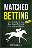 Matched Betting Book 2: More Strategies To Make Even Greater Profit and Boost Long-term Success (betting, strategy, profit, betfair, win, money): ... offers, matched bet offers, free bets)