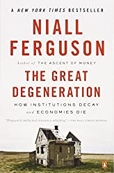 The Great Degeneration: How Institutions Decay and Economies Die by Niall Ferguson (2014-06-24)