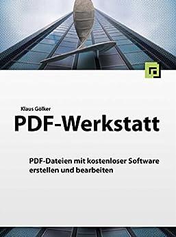 PDF-Werkstatt: PDFs mit kostenlosen Programmen erstellen und bearbeiten - Für Windows und Mac von [Gölker, Klaus]